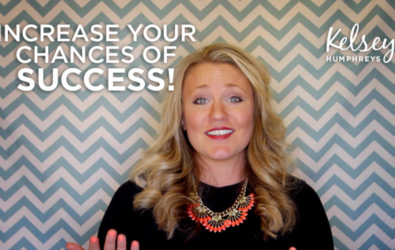 4 Ways To Increase Your Chance of Success!