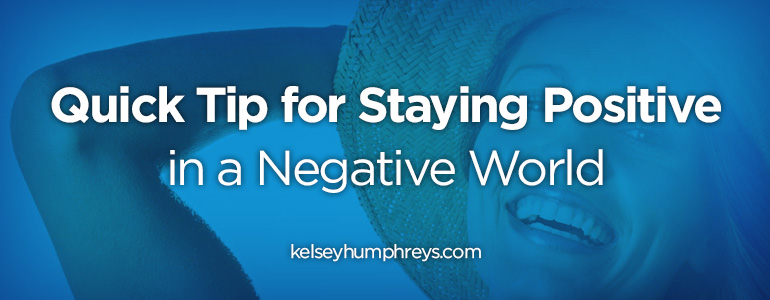 Quick Tip for Staying Positive