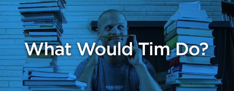 I Just Want to be Tim Ferriss