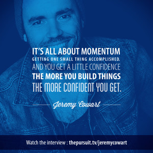 It's all about momentum. -Jeremy Cowart