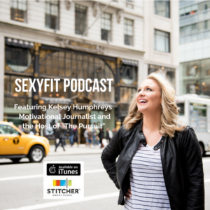 Kelsey Humphreys on the Sexyfit Podcast